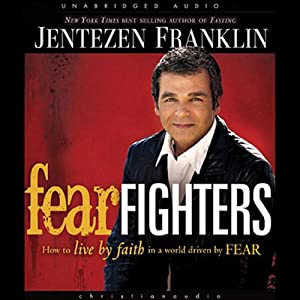 Fear Fighters: How to Live with Confidence in a World Driven by Fear | [Jentezen Franklin]