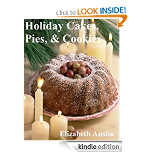 Kindle Book Bargain: Holiday Cakes, Pies, and Cookies, by Elizabeth Austin. Publisher: Elizabeth Austin; First edition (November 5, 2012)