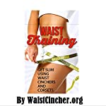 Waist Training: Get Slim Using Waist Cinchers and Corsets |  Waist Cincher
