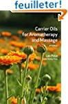 Carrier Oils: For Aromatherapy and Ma...