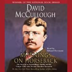 Mornings on Horseback: The Story of an Extraordinary Family, and the Unique Child who Became Theodore Roosevelt | David McCullough