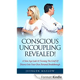 Conscious Uncoupling Revealed!: A New Age Look At Turning The Grief Of Divorce Into Your Own Personal Breakthrough (divorce, divorce recovery, relationships, ... help, the great divorce) (English Edition)