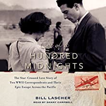 Eve of a Hundred Midnights: The Star-Crossed Love Story of Two WWII Correspondents and Their Epic Escape Across the Pacific Audiobook by Bill Lascher Narrated by Danny Campbell