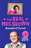 By Brian Beacom - The Real Mrs. Brown: The Authorised Biography of Brendan O'Carroll Brian Beacom