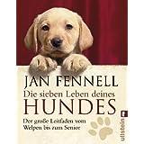 """Die sieben Leben deines Hundes: Der gro�e Leitfaden vom Welpen bis zum Seniorvon """"Jan Fennell"""""""