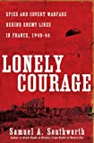img - for Lonely Courage: Spies and Covert Warfare Behind Enemy Lines in France, 1940-44 book / textbook / text book