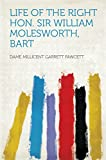 img - for Life of the Right Hon. Sir William Molesworth, Bart book / textbook / text book