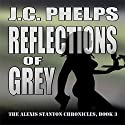 Reflections of Grey: Book Three of the Alexis Stanton Chronicles Audiobook by J. C. Phelps Narrated by Jessica Geffen