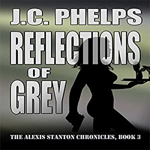Reflections of Grey: Book Three of the Alexis Stanton Chronicles Audiobook