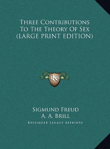 Three Contributions To The Theory Of Sex (LARGE PRINT EDITION) [Freud, Sigmund] (Tapa Dura)