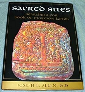 Sacred Sites - Searching for Book of Mormon Lands Joseph L. Allen