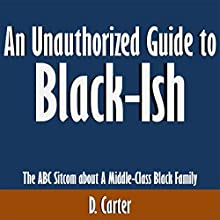 An Unauthorized Guide to Black-Ish: The ABC Sitcom About a Middle-Class Black Family (       UNABRIDGED) by D. Carter Narrated by Scott Clem
