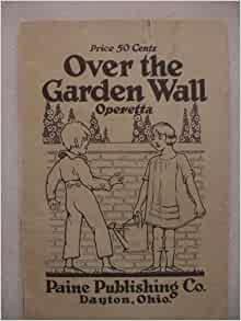 Over The Garden Wall Operetta In Two Acts For Children Libretto By Sarah Grames Clark Music By