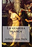 img - for La guardia blanca (Spanish Edition) book / textbook / text book