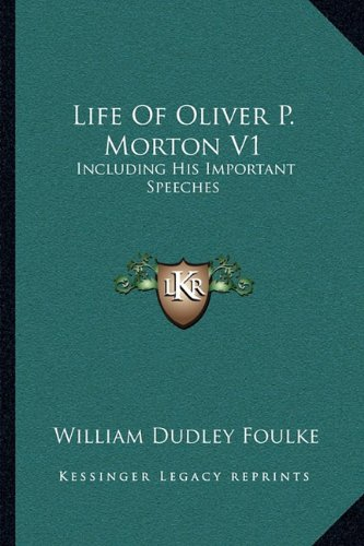 Life of Oliver P. Morton V1: Including His Important Speeches
