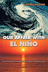 Our Affair with El Niño: How We Transformed an Enchanting Peruvian Current into a Global Climate Hazard download ebook