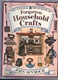 The National Trust Book of Forgotten Household Crafts John Seymour