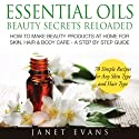 Essential Oils Beauty Secrets Reloaded: How To Make Beauty Products At Home for Skin, Hair & Body Care: A Step by Step Guide & 70 Simple Recipes for Any Skin Type and Hair Type (       UNABRIDGED) by Janet Evans Narrated by Roxana Bell
