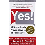 Yes!: 50 Scientifically Proven Ways to Be Persuasive ~ Robert B. Cialdini