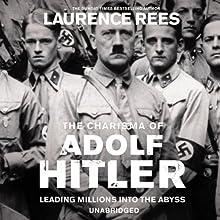 The Dark Charisma of Adolf Hitler   Livre audio Auteur(s) : Laurence Rees Narrateur(s) : Michael Jayston