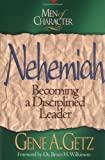 Nehemiah: Becoming a Disciplined Leader (Men of Character) (0805461655) by Getz, Gene A.