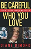 img - for Be Careful Who You Love: Inside the Michael Jackson Case book / textbook / text book