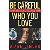 Be Careful Who You Love: Inside the Michael Jackson Case ~ Diane Dimond