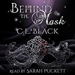 Behind the Mask | C.E. Black