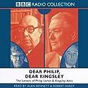Dear Philip, Dear Kingsley: The Letters of Phillip Larkin & Kingsley Amis Radio/TV Program by Philip Larkin Narrated by Alan Bennett, Robert Hardy