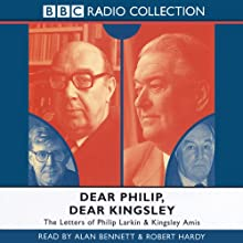 Dear Philip, Dear Kingsley: The Letters of Phillip Larkin & Kingsley Amis  by Philip Larkin Narrated by Alan Bennett, Robert Hardy