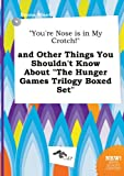 img - for You're Nose Is in My Crotch! and Other Things You Shouldn't Know about the Hunger Games Trilogy Boxed Set book / textbook / text book