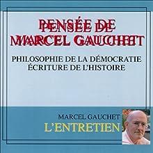 Pensée de Marcel Gauchet: Philosophie de la démocratie. Ecriture de l'histoire Discours Auteur(s) : Marcel Gauchet Narrateur(s) : Marcel Gauchet