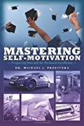 Mastering Self-Motivation: Preparing Yourself for Personal Excellence