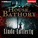 House of Bathory (       UNABRIDGED) by Linda Lafferty Narrated by Kathleen Gati