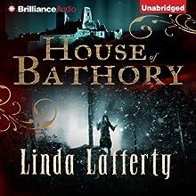 House of Bathory (       UNABRIDGED) by Linda Lafferty Narrated by Kathleen Gati