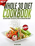 Whole 30: Whole 30 Diet Cookbook: Delicious Weight Loss Recipes To Boost Metabolism And Energy, 20+ Recipes!(FREE VIDEO BONUS INCLUDED!) (Whole 30 Diet, ... Diets, Weight Loss, Energy, Recipes)