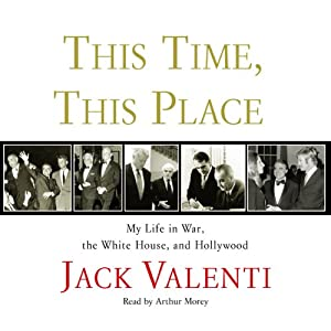 This Time, This Place: My Life in War, the White House, and Hollywood | [Jack Valenti]
