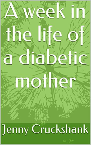 a-week-in-the-life-of-a-diabetic-mother-diabetic-motherhood-english-edition