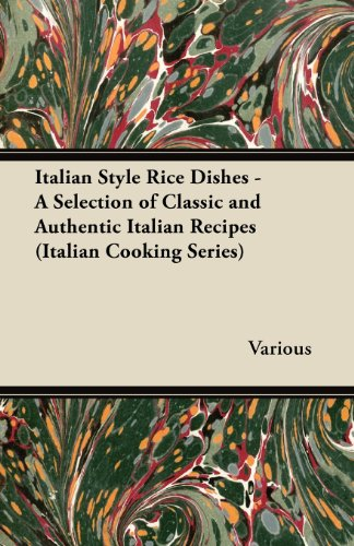 Italian Style Rice Dishes - A Selection of Classic and Authentic Italian Recipes (Italian Cooking Series) by Various