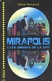 Mirapolis, tome 1 : Les ombres de la cit�