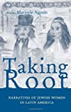 Taking Root: Narratives of Jewish Women in Latin America (Ohio RIS Latin America Series) (0896802264) by Agosin, Marjorie