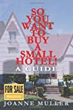 img - for So You Want to Buy a Small Hotel: A Guide book / textbook / text book