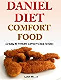 Daniel Diet Comfort Foods: 50 Easy to Prepare Comfort Food Recipes
