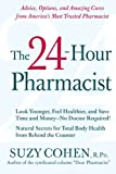 The 24-Hour Pharmacist: Advice, Options, and Amazing Cures from Americas Most Trusted Pharmacist