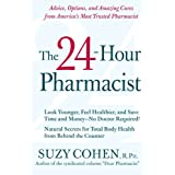 The 24-Hour Pharmacist: Advice, Options, and Amazing Cures from America's Most Trusted Pharmacistby Suzy Cohen