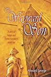 Howard George The Wayward Son: A Story of Nelson and Emma Hamilton's Secret Son
