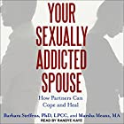 Your Sexually Addicted Spouse: How Partners Can Cope and Heal Hörbuch von Barbara Steffens, Marsha Means Gesprochen von: Randye Kaye
