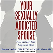 Your Sexually Addicted Spouse: How Partners Can Cope and Heal Audiobook by Barbara Steffens, Marsha Means Narrated by Randye Kaye