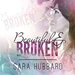 Beautiful and Broken: A Beautiful & Broken World Novel, Book 1 | Sara Hubbard