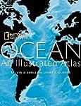 Ocean: An Illustrated Atlas (National...